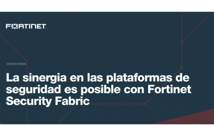 La sinergia en las plataformas de seguridad es posible con Fortinet Security Fabric